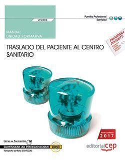 MANUAL. TRASLADO DEL PACIENTE AL CENTRO SANITARIO (UF0683). CERTIFICADOS DE PROF