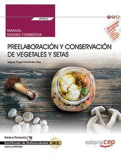 MANUAL. PREELABORACIÓN Y CONSERVACIÓN DE VEGETALES Y SETAS (UF0063). CERTIFICADO