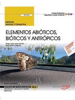 MANUAL. ELEMENTOS ABIÓTICOS, BIÓTICOS Y ANTRÓPICOS (UF0732). CERTIFICADOS DE PRO