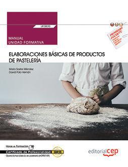 MANUAL. ELABORACIONES BÁSICAS DE PRODUCTOS DE PASTELERÍA (UF0820). CERTIFICADOS