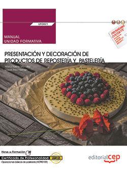 MANUAL. PRESENTACIÓN Y DECORACIÓN DE PRODUCTOS DE REPOSTERÍA Y PASTELERÍA (UF082