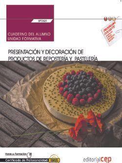 CUADERNO DEL ALUMNO. PRESENTACIÓN Y DECORACIÓN DE PRODUCTOS DE REPOSTERÍA Y PAST