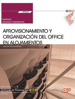 MANUAL. APROVISIONAMIENTO Y ORGANIZACIÓN DEL OFFICE EN ALOJAMIENTOS (UF0038). CE