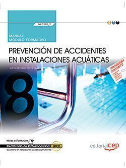 MANUAL. PREVENCIÓN DE ACCIDENTES EN INSTALACIONES ACUÁTICAS (MF0270_2). CERTIFIC