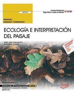 MANUAL. ECOLOGÍA E INTERPRETACIÓN DEL PAISAJE (UF0733). CERTIFICADOS DE PROFESIO