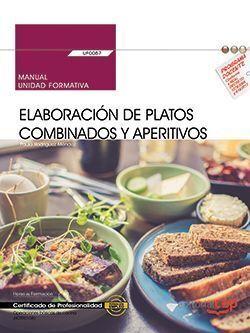 MANUAL. ELABORACIÓN DE PLATOS COMBINADOS Y APERITIVOS (UF0057). CERTIFICADOS DE