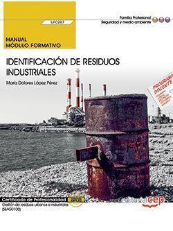 MANUAL. IDENTIFICACIÓN DE RESIDUOS INDUSTRIALES (UF0287). CERTIFICADOS DE PROFES