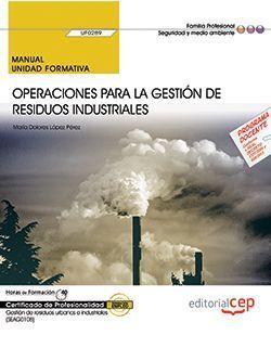 MANUAL. OPERACIONES PARA LA GESTIÓN DE RESIDUOS INDUSTRIALES (UF0289). CERTIFICA