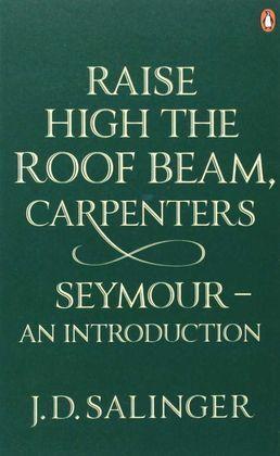 RAISE HIGH THE ROOF BEAM, CAROENTERS SEYMOUR AN INTRODUCTION
