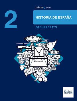 INICIA DUAL HISTORIA DE ESPAÑA. 2.º BACHILLERATO. LIBRO DEL ALUMNO