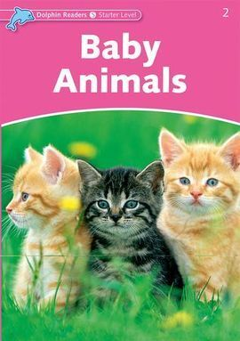 DOLPHIN READERS STARTER. BABY ANIMALS