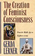 THE CREATION OF FEMINIST CONSCIOUSNESS: FROM THE MIDDLE AGES TO EIGHTEEN-SEVENTY (REVISED) ( WOMEN AND HISTORY 2 )