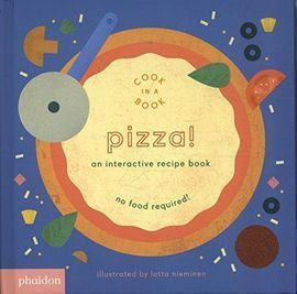 PIZZA!: AN INTERACTIVE RECIPE BOOK (JUNIO 2017)