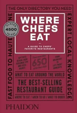 WHERE CHEFS EAT , A GUIDE TO CHEFS' FAVORITE
