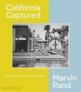 CALIFORNIA CAPTURED, MID-CENTURY MODERN ARCHITECTURE