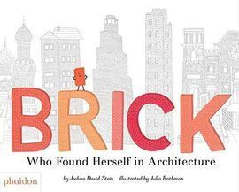 BRICK , WHO FOUND HERSELF IN ARCHITECTURE