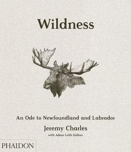WILDNESS, AN ODE TO NEWFOUNDLAND AND LABRADOR