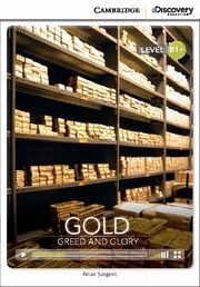 CAMBRIDGE DISCOVERY B1+ - GOLD: GREED AND GLORY (BOOK WITH INTERNET ACCESS CODE)