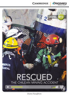 CAMBRIDGE DISCOVERY B1+ - RESCUED: THE CHILEAN MINING ACCIDENT (BOOK WITH INTERN