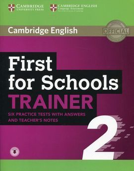FIRST FOR SCHOOLS TRAINER 2 6 PRACTICE TESTS WITH ANSWERS AND TEACHER'S NOTES WI