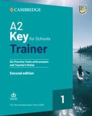A2 KEY FOR SCHOOLS TRAINER 1 SECOND EDITION. SIX PRACTICE TESTS WITH ANWERS AND TEACHER´S NOTES
