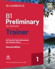 B1 PRELIMINARY FOR SCHOOLS TRAINER 1 SECOND EDITION. SIX PRACTICE TESTS WITH ANSWERS AND TEACHER´S NOTES WITH AUDIO DOWNLOAD