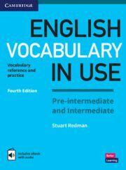 ENGLISH VOCABULARY IN USE. PRE-INTERMEDIATE AND INTERMEDIATE FOURTH EDITION