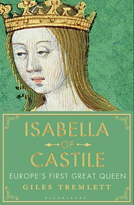 ISABELLA OF CASTILE : EUROPE'S FIRST GREAT QUEEN