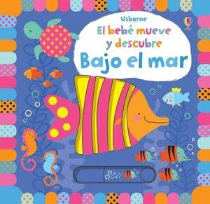 EL BEBE MUEVE Y DESCUBRE: BAJO EL MAR