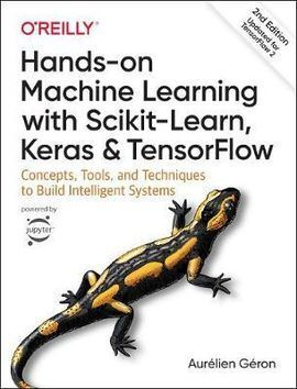 HANDS-ON MACHINE LEARNING WITH SCIKIT-LEARN, KERAS, AND TENS: CONCEPTS, TOOLS, AND TECHNIQUES TO BUILD INTELLIGENT SYSTEMS