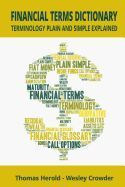 FINANCIAL TERMS DICTIONARY - TERMINOLOGY PLAIN AND SIMPLE EXPLAINED