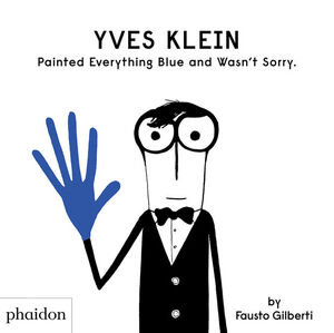 YVES KLEIN PAINTED EVERYTHING BLUE AND WASN´T SORRY
