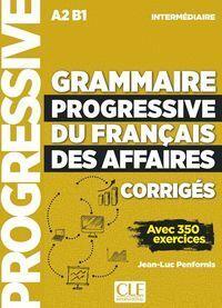 GRAMMAIRE PROGRESSIVE DU FRANÇAIS DES AFFAIRES - NIVEAU INTERMEDIAIRE - CORRIGES