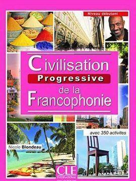 CIVILISATION PROGRESSIVE DE LA FRANCOPHONIE. DÉBUTANT