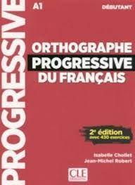 ORTHOGRAPHE PROGRESSIVE DU FRANÇAIS DÉBUTANT - AVEC 430 EXERCICES