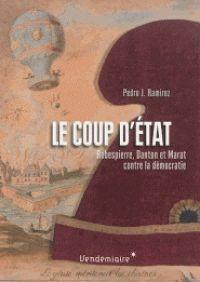 LE COUP D'ETAT. ROBESPIERRE, DANTON ET MARAT CONTRE LA DEMOCRATIE