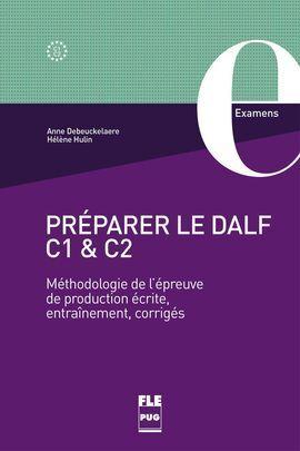 PRÉPARER LE DALF C1 ET C2 - MÉTHODOLOGIE DE L'ÉPREUVE DE PRODUCTION ÉCRITE, ENTRINEMENT, CORRIGES