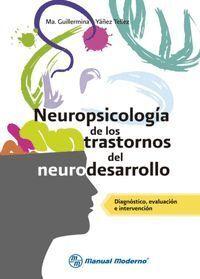 NEUROPSICOLOGIA DE LOS TRASTORNOS DEL DESARROLLO. DIAGNOSTICO, EVALUACION E INTE