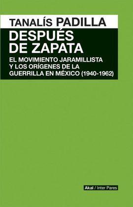 DSPAUÉS DE ZAPATA : EL MOVIMIENTO JARAMILLISTA Y LOS ORÍGENES DE LA GUERRILLA EN