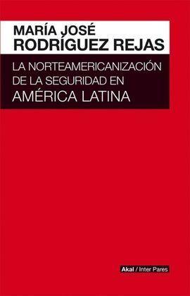 LA NORTEAMERICANIZACIÓN DE LA SEGURIDAD EN AM�RICA LATINA