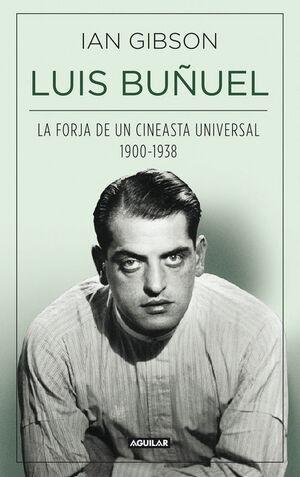 LUIS BUÑUEL, LA FORJA DE UN CINEASTA UNIVERSAL (1900-1938)
