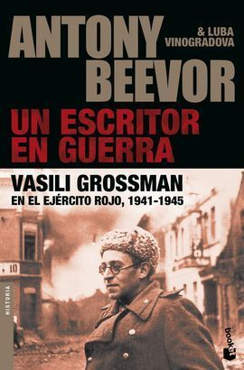 UN ESCRITOR EN GUERRA. VASILI GROSSMAN EN EL EJÉRCITO ROJO, 1941-1945