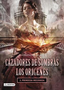 CAZADORES DE SOMBRAS. LOS ORIGENES 3. PRINCESA MECANICA