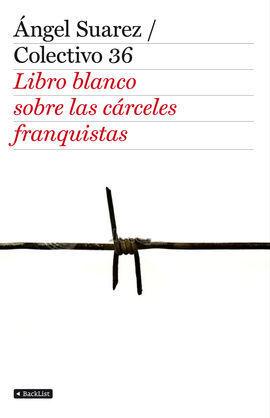 EL LIBRO BLANCO DE LAS CARCELES FRANQUISTAS