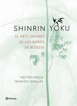 SHINRIN-YOKU. EL ARTE JAPONÉS DE LOS BAÑOS DE BOSQUE