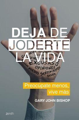 DEJA DE JODERTE LA VIDA