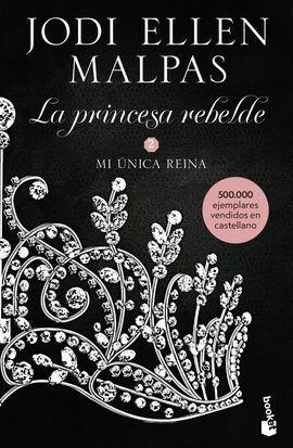 LA PRINCESA REBELDE 02 MI UNICA REINA
