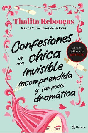 CONFESIONES DE UNA CHICA INVISIBLE, INCOMPRENDIDA Y (UN POCO) DRAMÁTICA