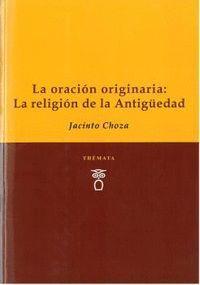 LA ORACION ORIGINARIA: LA RELIGION DE LA ANTIGUEDAD