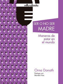SER O NO SER MADRES. MANERAS DE ESTAR EN EL MUNDO